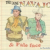 """The Lone Navajo and Pale Face"""
